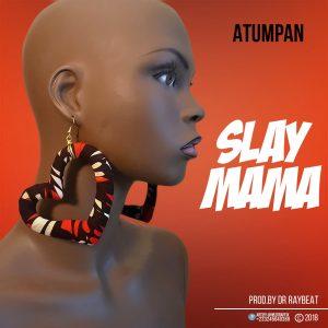Atumpan _ Slay Mama (Prod By Dr Ray Betz)