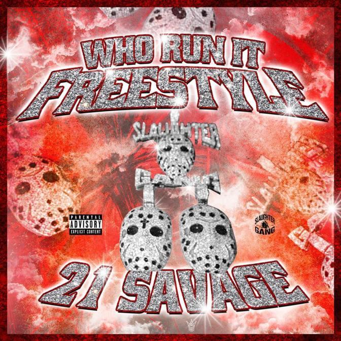 21 Savage-Who Run It (Freestyle)